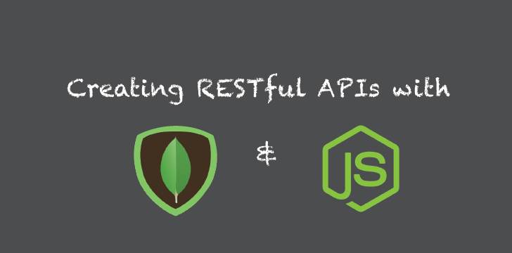 Creating RESTful APIs with NodeJS and MongoDB Tutorial (Part