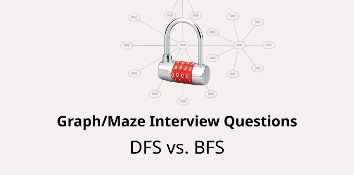 How to solve any graph/Maze interview questions in JavaScript? DFS vs. BFS